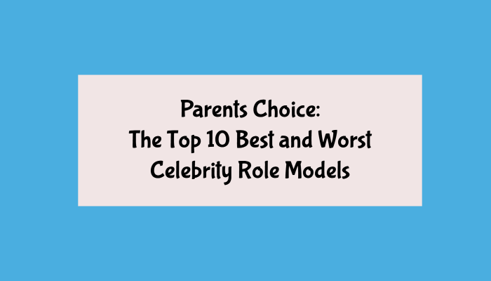 The Top 10 Best and Worst Celebrity Role Models