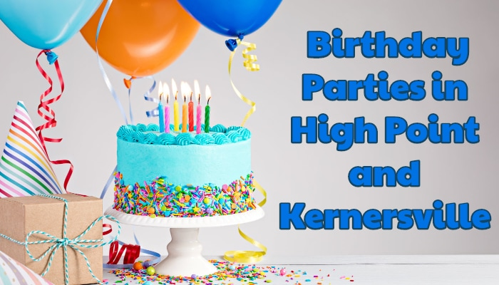Birthday Parties in High Point and Kernersville