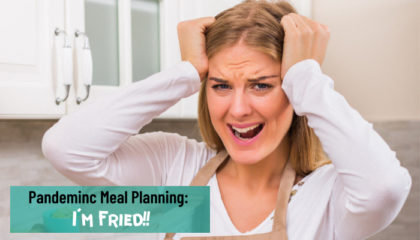 Pandemic Meal Planning – I'm Fried!
